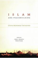 Islam and Peacebuilding: Gülen Movement's Initiatives - John Esposito, Ihsan Yilmaz