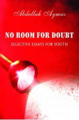 No Room for Doubt: Selective Essays for Youth - Abdullah Aymaz
