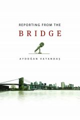 Reporting from the Bridge - Aydogan Vatandas