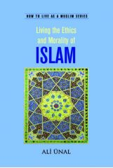 Living the Ethics and Morality of ISLAM - Ali Unal