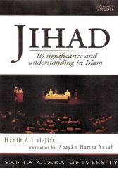 Jihad: Its Significance and Understanding in Islam - Habib Ali al-Jifri, translation by Shaykh Hamza Yusuf